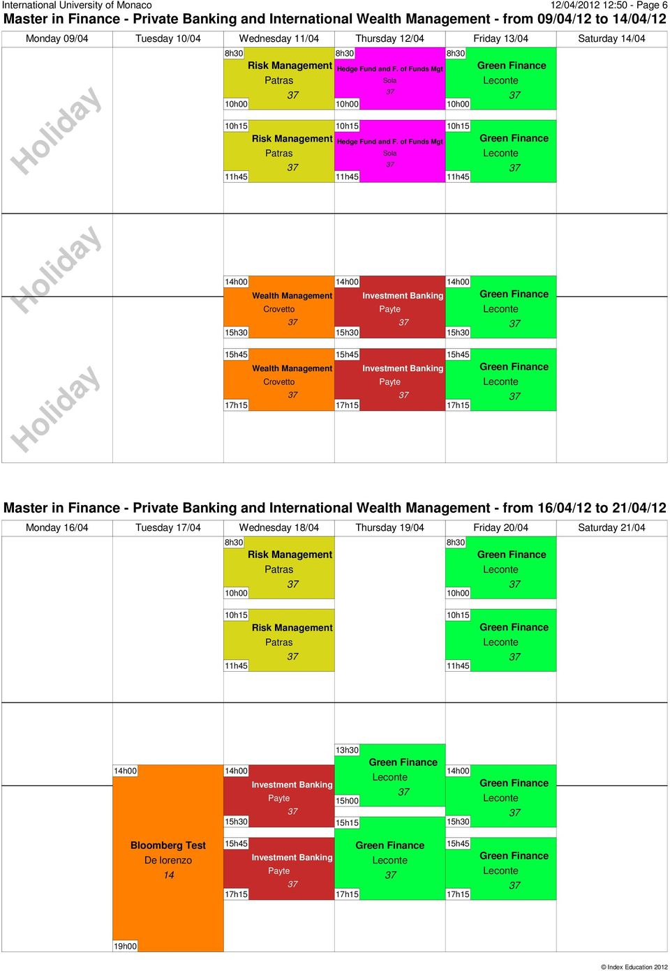 13/04 Saturday 14/04 Master in Finance - Private Banking and International - from 16/04/12 to 21/04/12 Monday