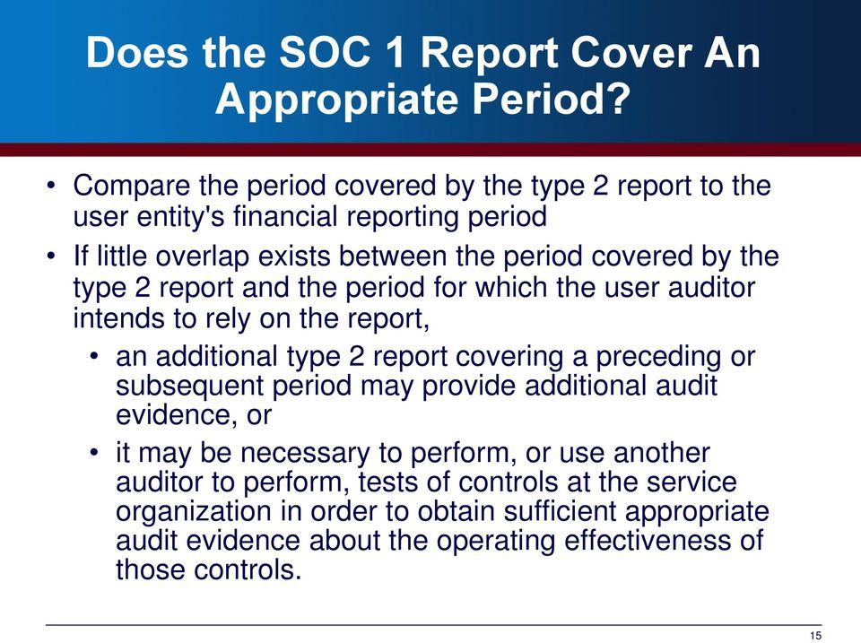 type 2 report and the period for which the user auditor intends to rely on the report, an additional type 2 report covering a preceding or subsequent period