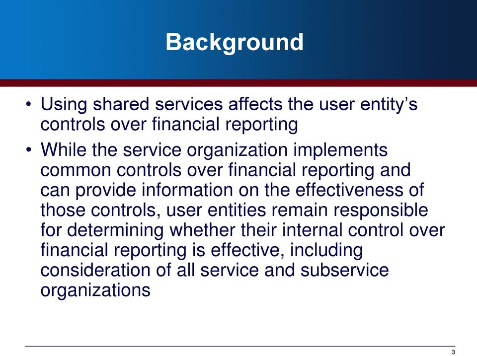 effectiveness of those controls, user entities remain responsible for determining whether their internal