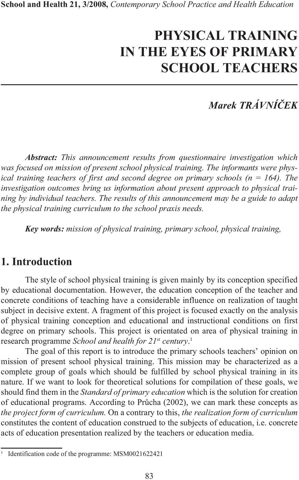 The investigation outcomes bring us information about present approach to physical training by individual teachers.