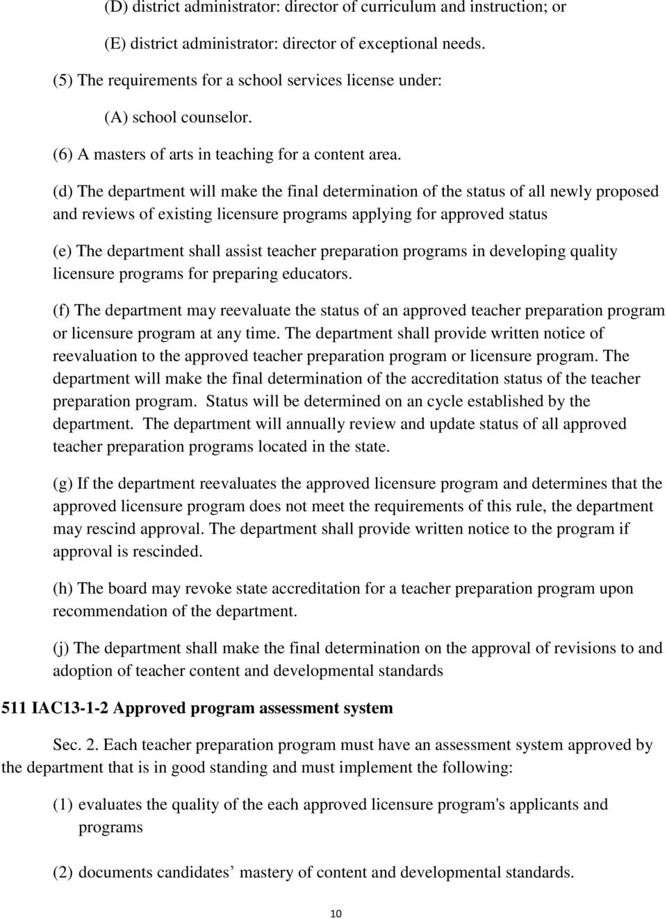 (d) The department will make the final determination of the status of all newly proposed and reviews of existing licensure programs applying for approved status (e) The department shall assist