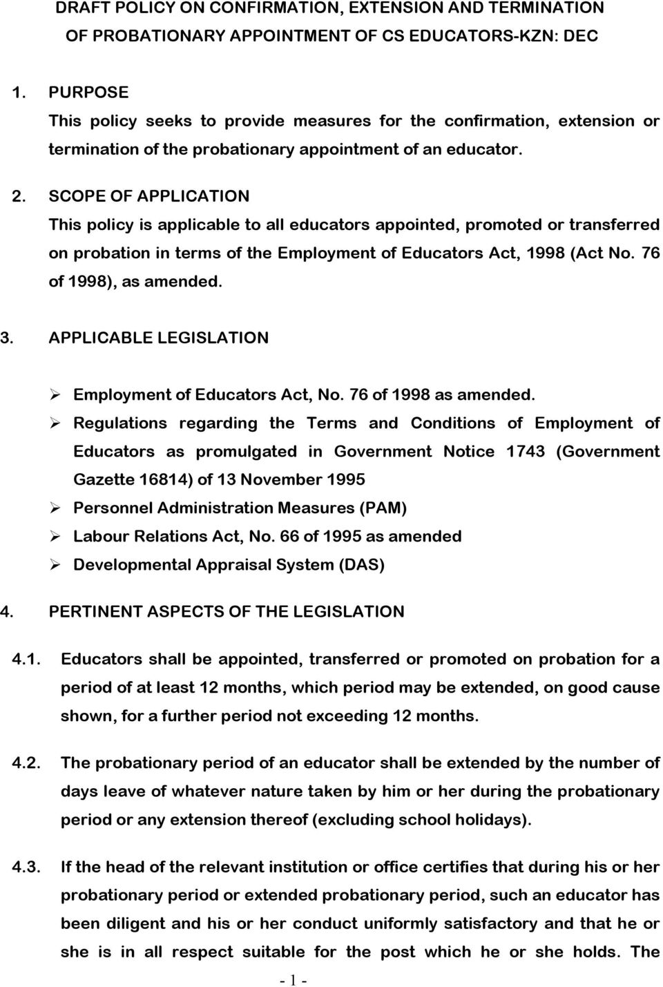 SCOPE OF APPLICATION This policy is applicable to all educators appointed, promoted or transferred on probation in terms of the Employment of Educators Act, 1998 (Act No. 76 of 1998), as amended. 3.