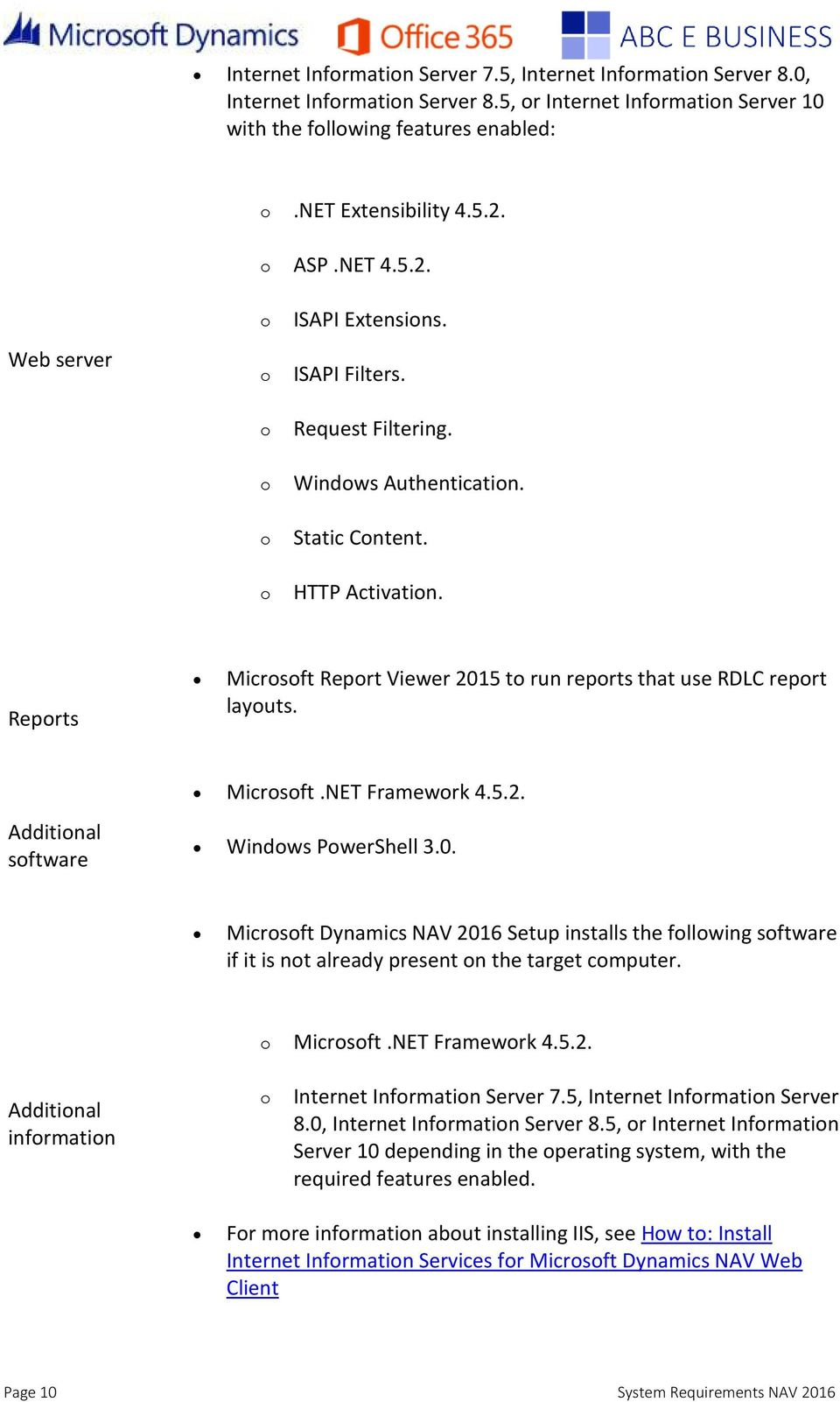 Reports Microsoft Report Viewer 2015 to run reports that use RDLC report layouts. Microsoft.NET Framework 4.5.2. software Windows PowerShell 3.0. Microsoft Dynamics NAV 2016 Setup installs the following software if it is not already present on the target computer.