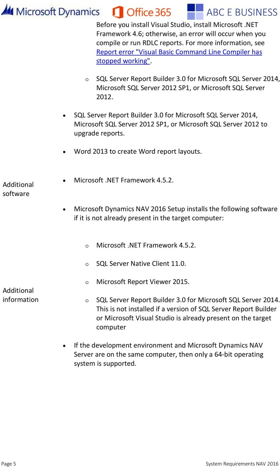 0 for Microsoft SQL Server 2014, Microsoft SQL Server 2012 SP1, or Microsoft SQL Server 2012. SQL Server Report Builder 3.