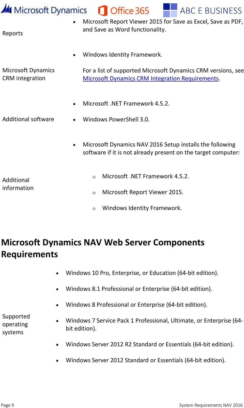 software Windows PowerShell 3.0. Microsoft Dynamics NAV 2016 Setup installs the following software if it is not already present on the target computer: o Microsoft.NET Framework 4.5.2. o Microsoft Report Viewer 2015.