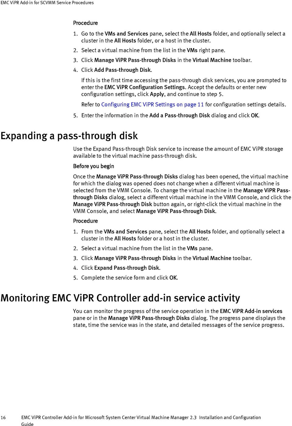 Expanding a pass-through disk If this is the first time accessing the pass-through disk services, you are prompted to enter the EMC ViPR Configuration Settings.