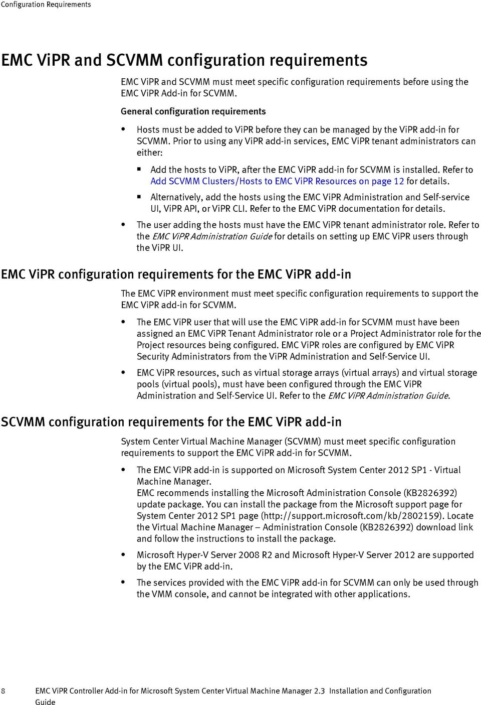 Prior to using any ViPR add-in services, EMC ViPR tenant administrators can either: Add the hosts to ViPR, after the EMC ViPR add-in for SCVMM is installed.