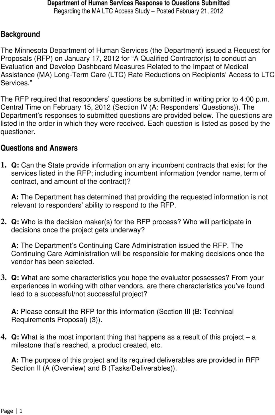 The RFP required that responders questions be submitted in writing prior to 4:00 p.m. Central Time on February 15, 2012 (Section IV (A: Responders Questions)).