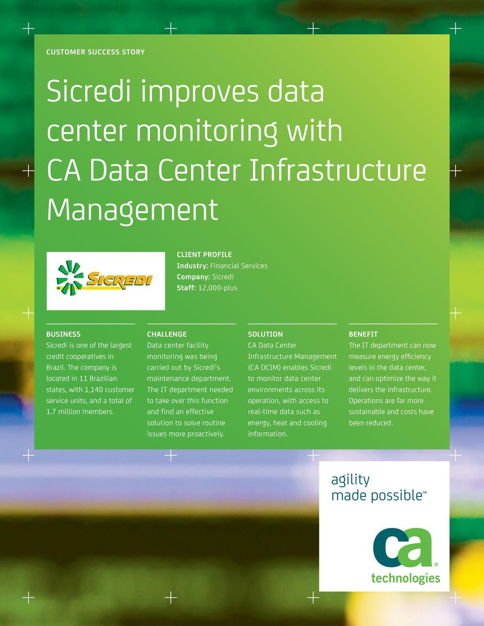 CHALLENGE Data center facility monitoring was being carried out by Sicredi s maintenance department.