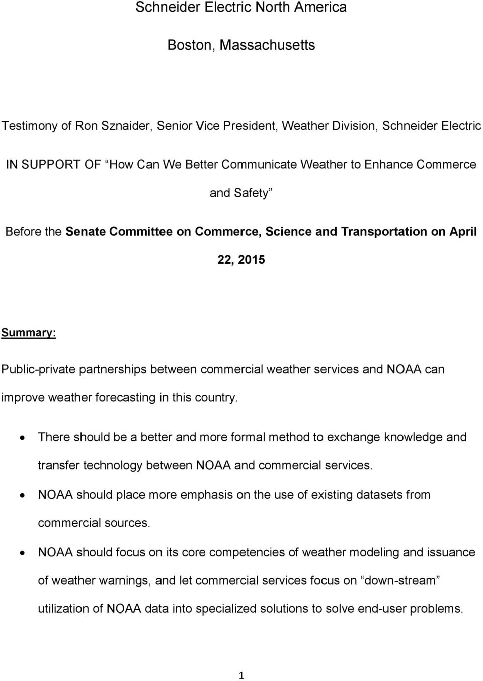 improve weather forecasting in this country. There should be a better and more formal method to exchange knowledge and transfer technology between NOAA and commercial services.