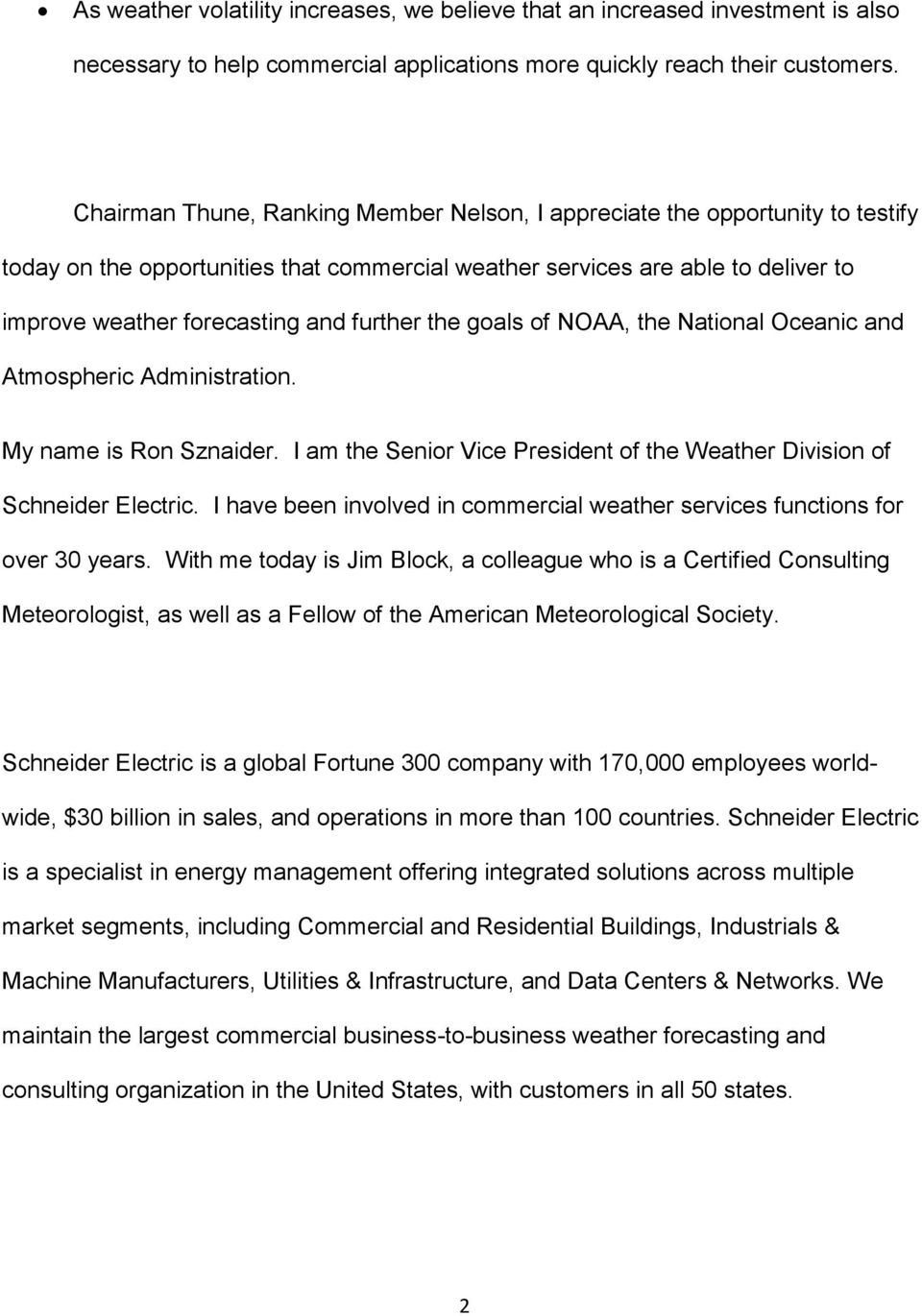 further the goals of NOAA, the National Oceanic and Atmospheric Administration. My name is Ron Sznaider. I am the Senior Vice President of the Weather Division of Schneider Electric.