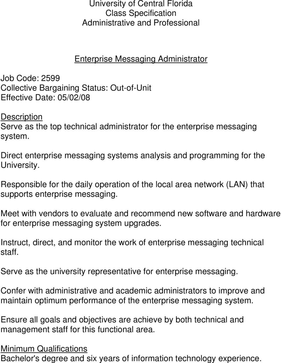 Meet with vendors to evaluate and recommend new software and hardware for enterprise messaging system upgrades. Instruct, direct, and monitor the work of enterprise messaging technical staff.