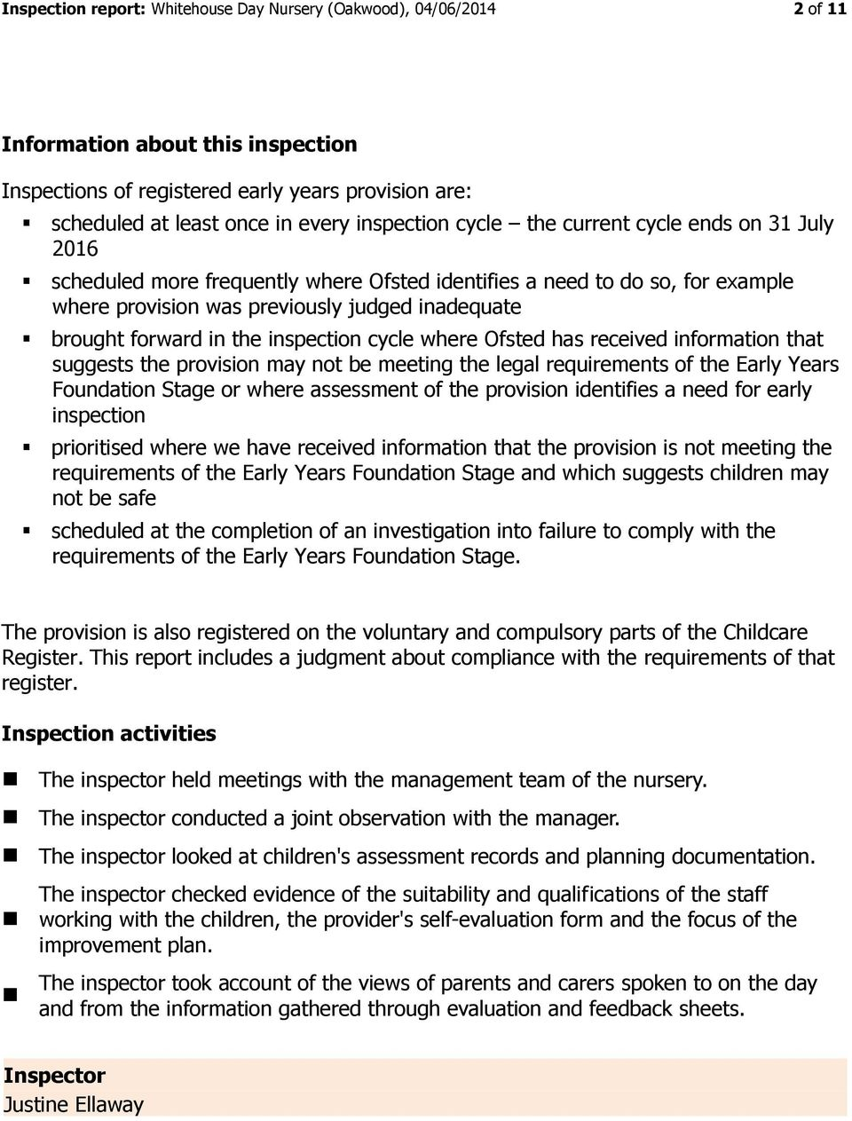 in the inspection cycle where Ofsted has received information that suggests the provision may not be meeting the legal requirements of the Early Years Foundation Stage or where assessment of the