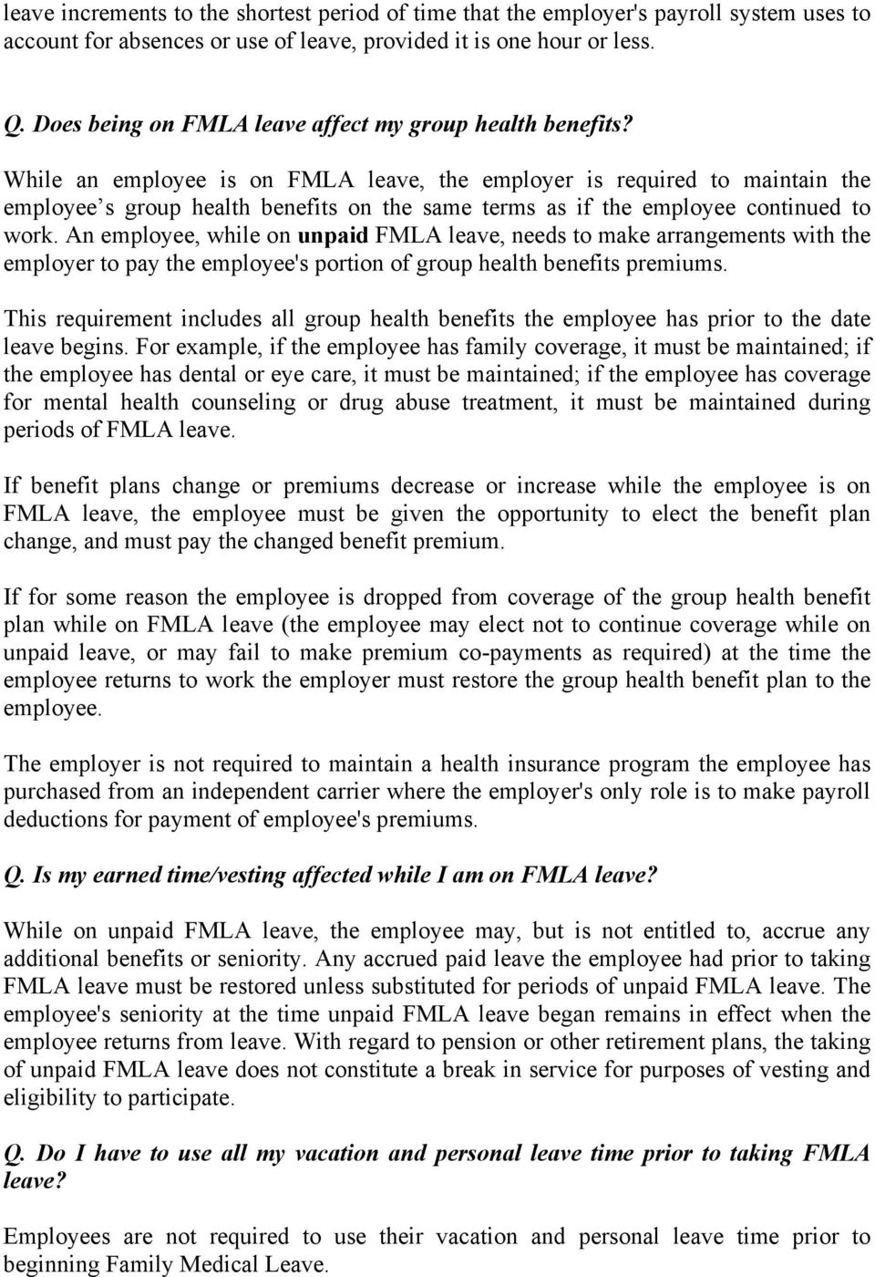 While an employee is on FMLA leave, the employer is required to maintain the employee s group health benefits on the same terms as if the employee continued to work.