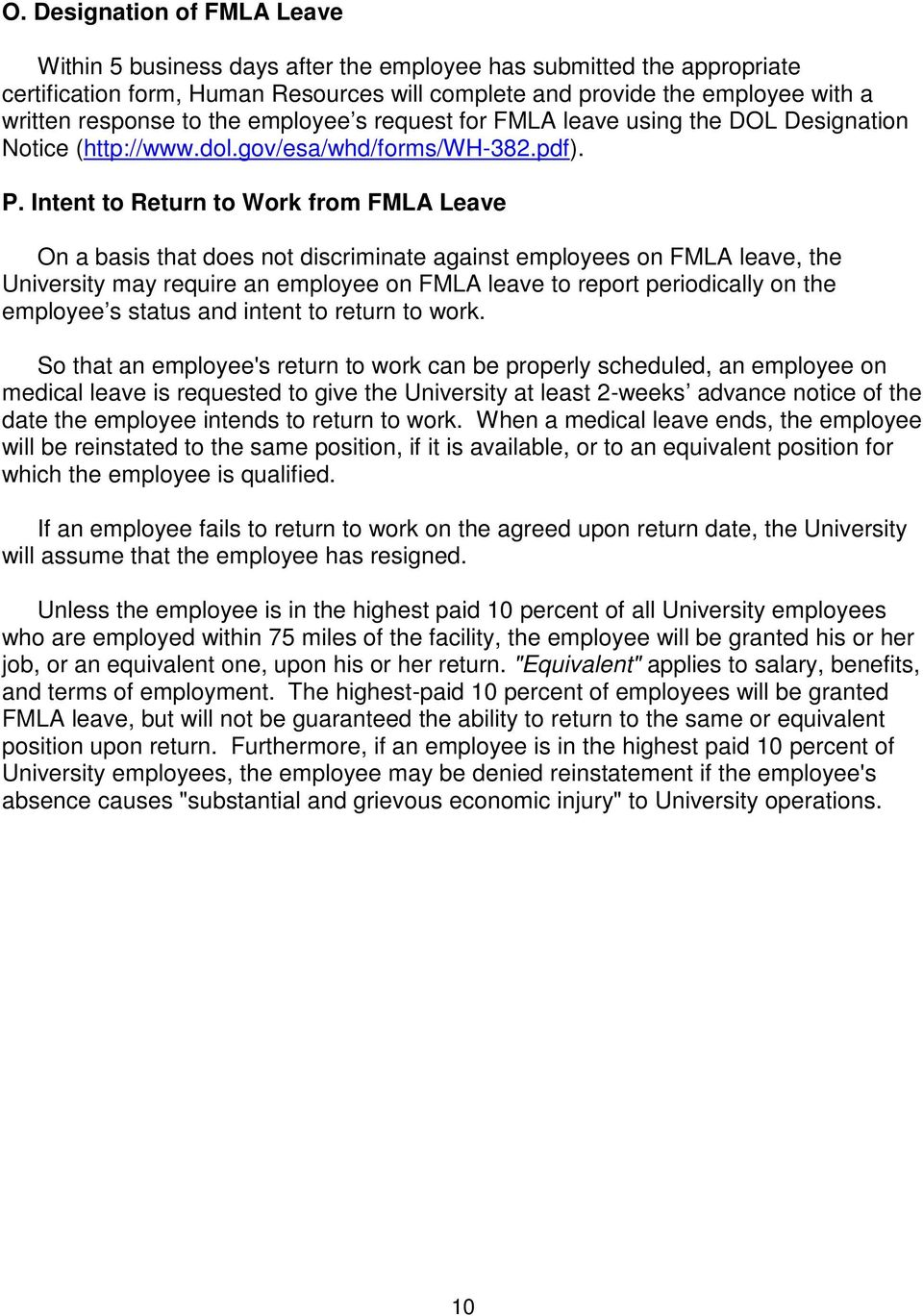 Intent to Return to Work from FMLA Leave On a basis that does not discriminate against employees on FMLA leave, the University may require an employee on FMLA leave to report periodically on the