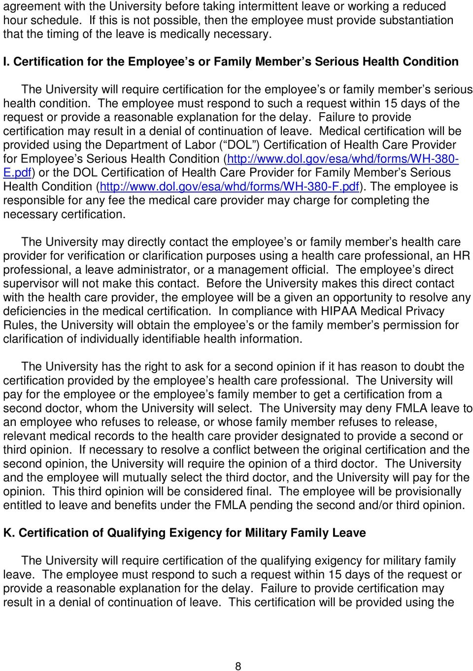 Certification for the Employee s or Family Member s Serious Health Condition The University will require certification for the employee s or family member s serious health condition.
