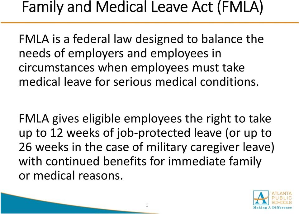 FMLA gives eligible employees the right to take up to 12 weeks of job protected leave (or up to 26