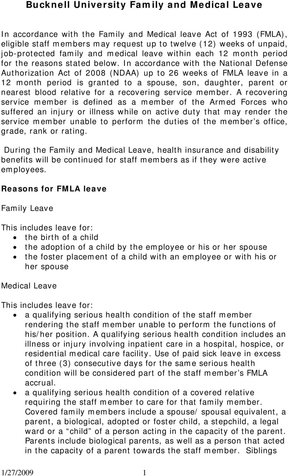 In accordance with the National Defense Authorization Act of 2008 (NDAA) up to 26 weeks of FMLA leave in a 12 month period is granted to a spouse, son, daughter, parent or nearest blood relative for