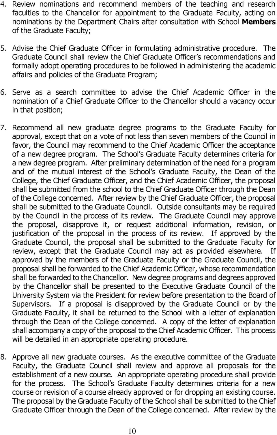 The Graduate Council shall review the Chief Graduate Officer s recommendations and formally adopt operating procedures to be followed in administering the academic affairs and policies of the
