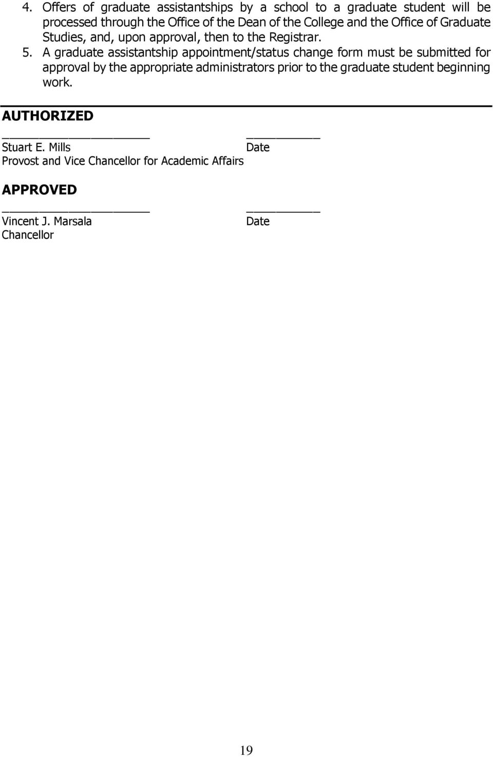 A graduate assistantship appointment/status change form must be submitted for approval by the appropriate administrators prior