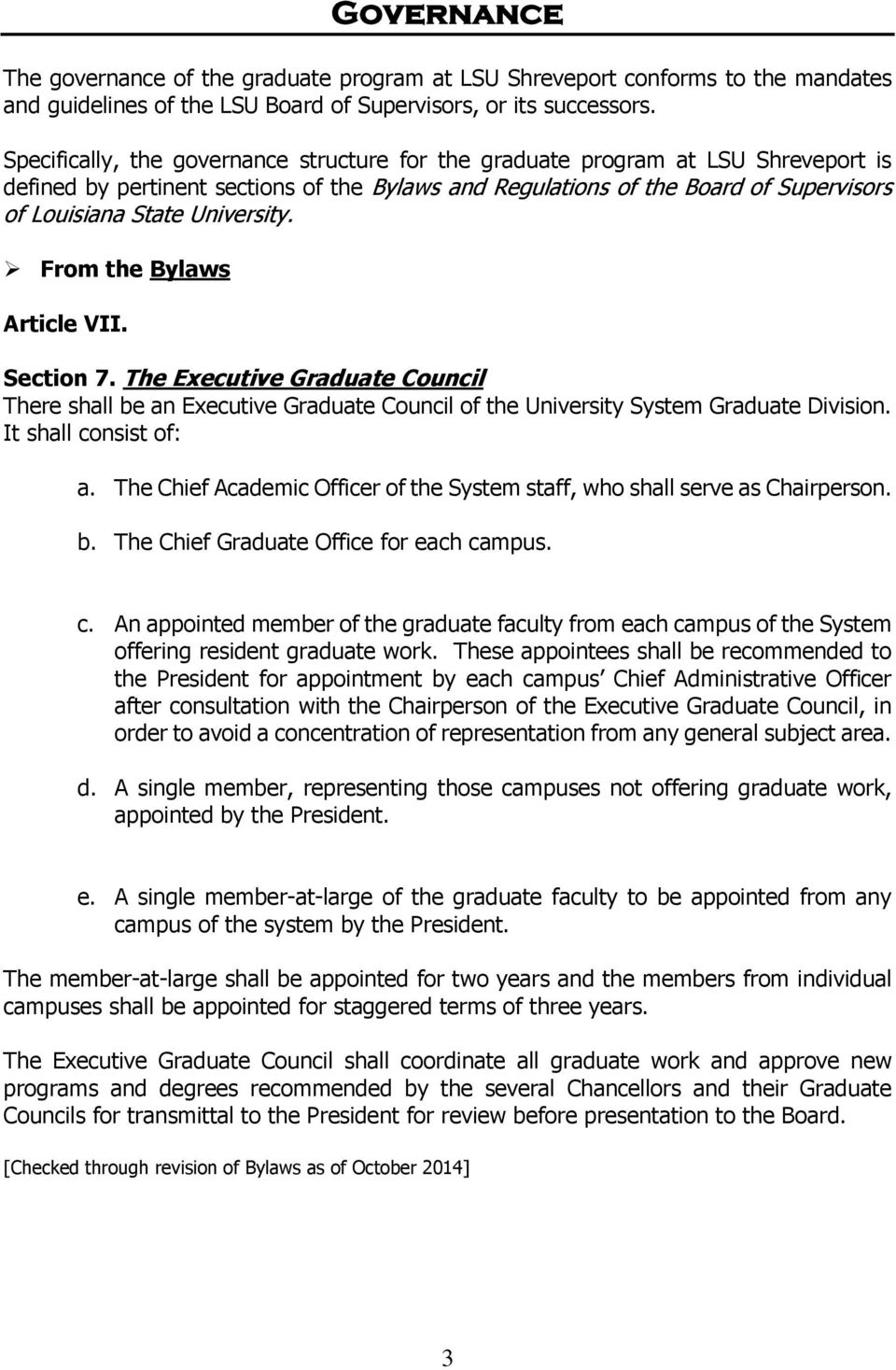 University. From the Bylaws Article VII. Section 7. The Executive Graduate Council There shall be an Executive Graduate Council of the University System Graduate Division. It shall consist of: a.