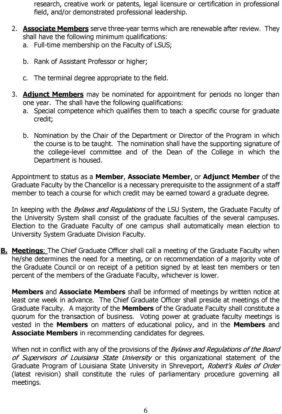 Rank of Assistant Professor or higher; c. The terminal degree appropriate to the field. 3. Adjunct Members may be nominated for appointment for periods no longer than one year.