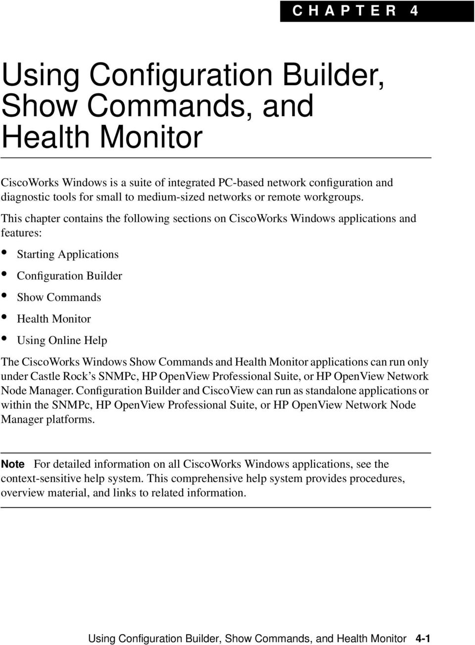 This chapter contains the following sections on CiscoWorks Windows applications and features: Starting Applications Configuration Builder Show Commands Health Monitor Using Online Help The CiscoWorks