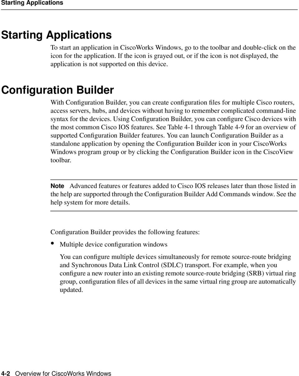 Configuration Builder With Configuration Builder, you can create configuration files for multiple Cisco routers, access servers, hubs, and devices without having to remember complicated command-line