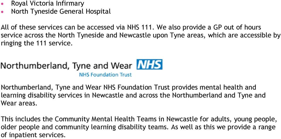 Northumberland, Tyne and Wear NHS Foundation Trust provides mental health and learning disability services in Newcastle and across the Northumberland and