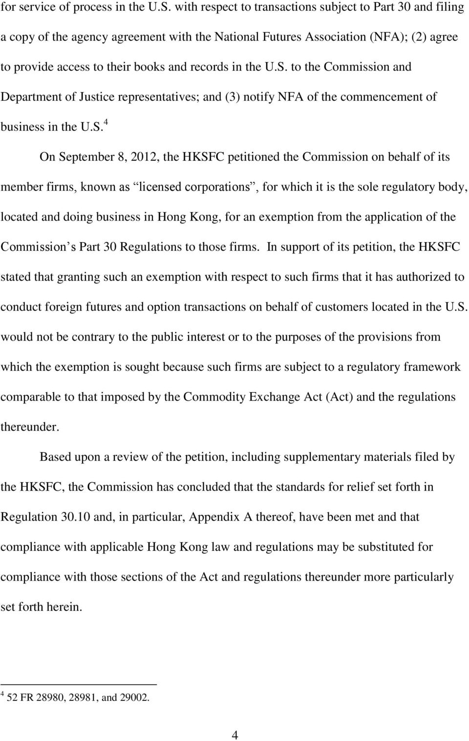 S. to the Commission and Department of Justice representatives; and (3) notify NFA of the commencement of business in the U.S. 4 On September 8, 2012, the HKSFC petitioned the Commission on behalf of