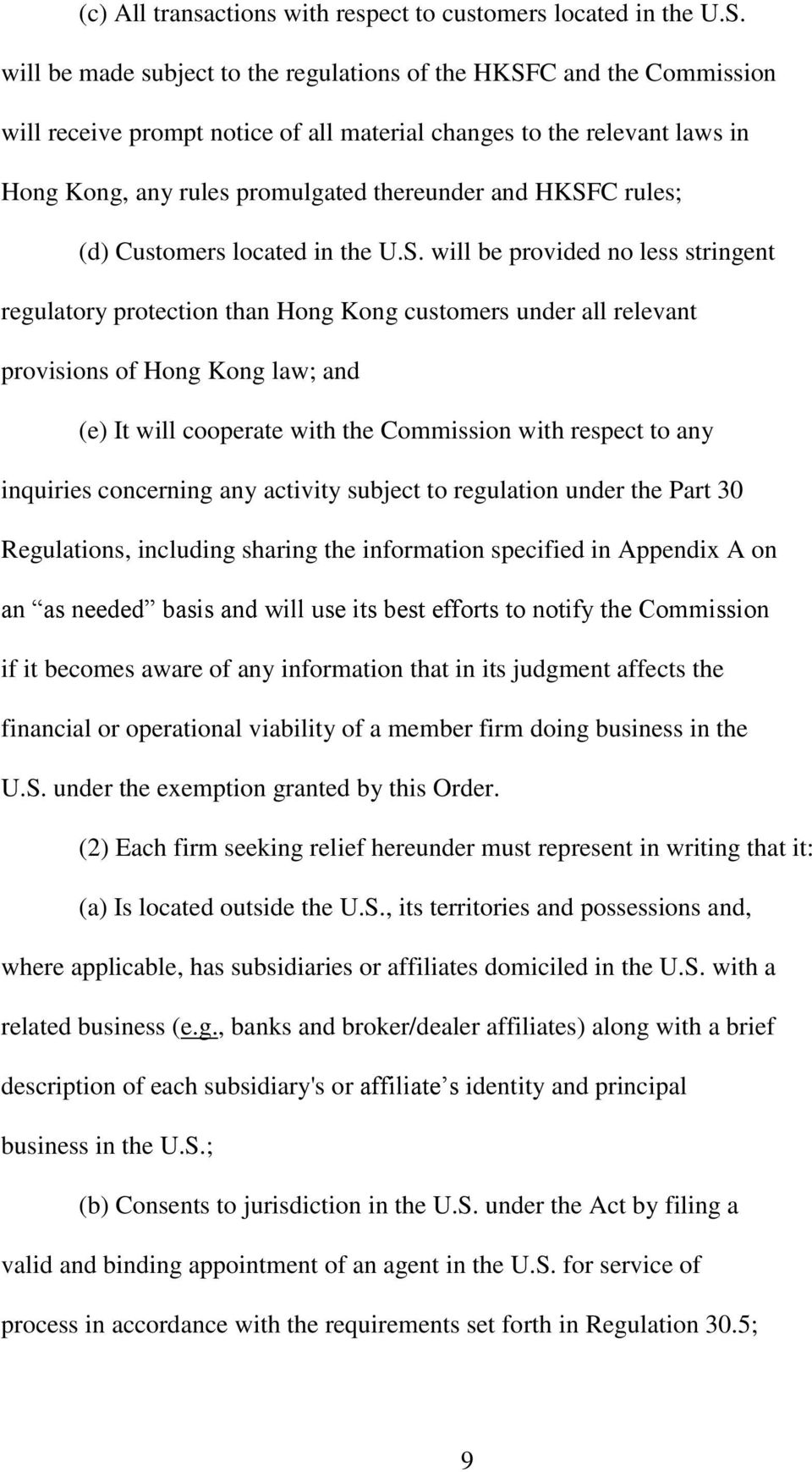HKSFC rules; (d) Customers located in the U.S. will be provided no less stringent regulatory protection than Hong Kong customers under all relevant provisions of Hong Kong law; and (e) It will
