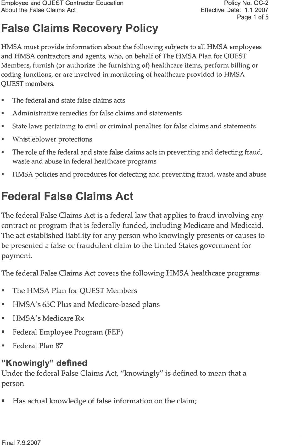 The federal and state false claims acts Administrative remedies for false claims and statements State laws pertaining to civil or criminal penalties for false claims and statements Whistleblower