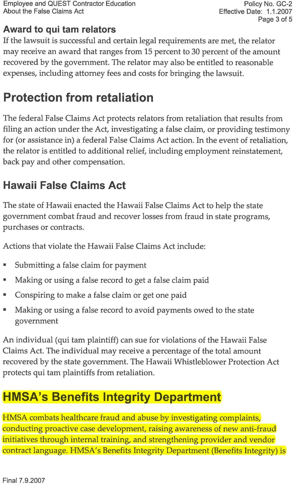 Protection from retaliation The federal False Claims Act protects relators from retaliation that results from filing an action under the Act, investigating a false claim, or providing testimony for