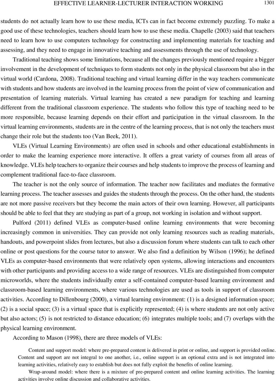 Chapelle (2003) said that teachers need to learn how to use computers technology for constructing and implementing materials for teaching and assessing, and they need to engage in innovative teaching