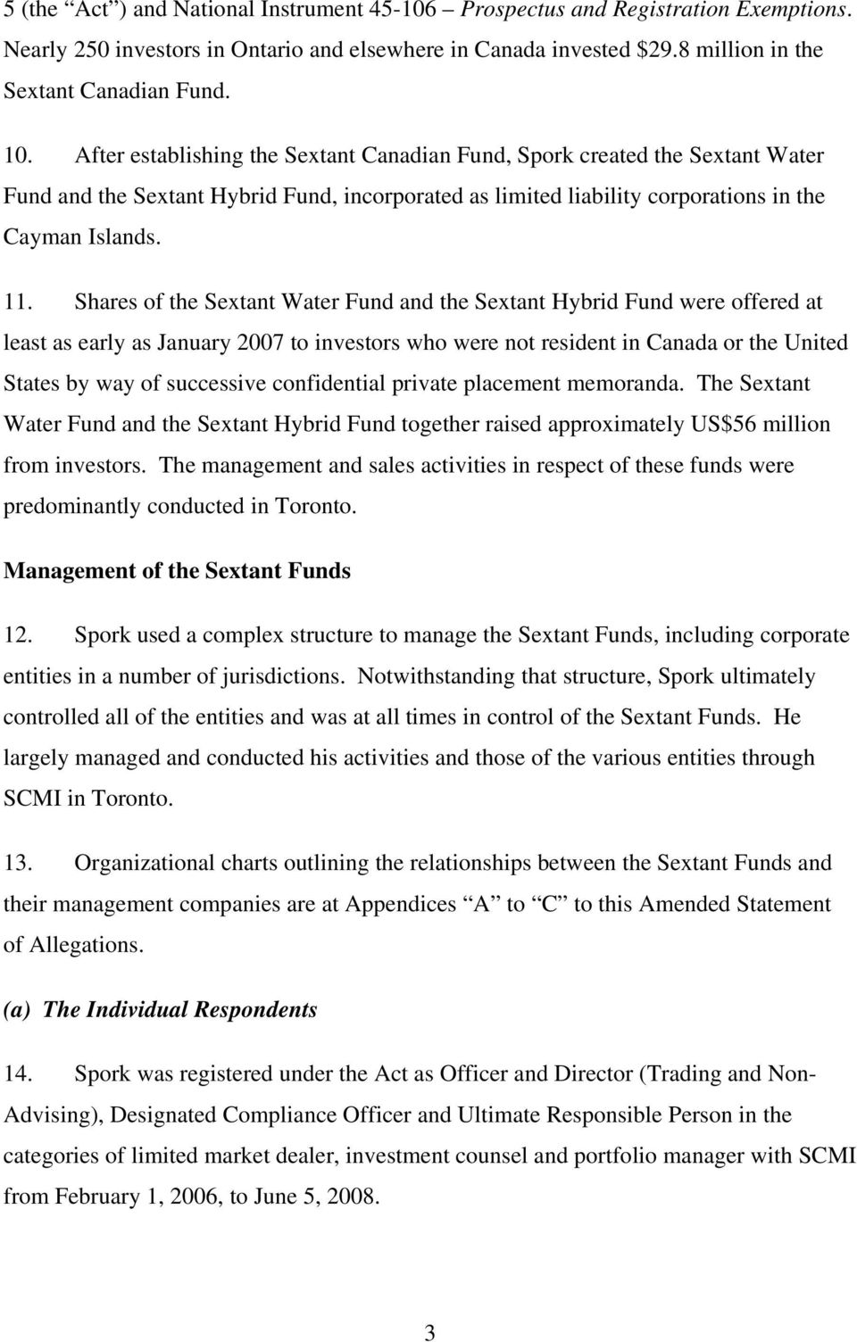 Shares of the Sextant Water Fund and the Sextant Hybrid Fund were offered at least as early as January 2007 to investors who were not resident in Canada or the United States by way of successive