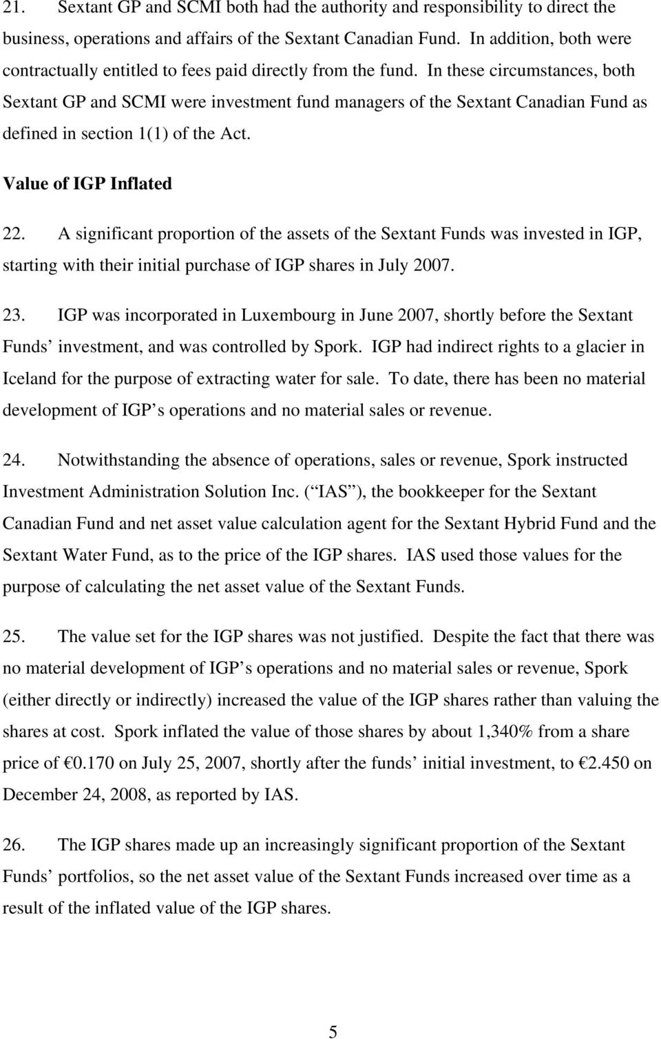 In these circumstances, both Sextant GP and SCMI were investment fund managers of the Sextant Canadian Fund as defined in section 1(1) of the Act. Value of IGP Inflated 22.