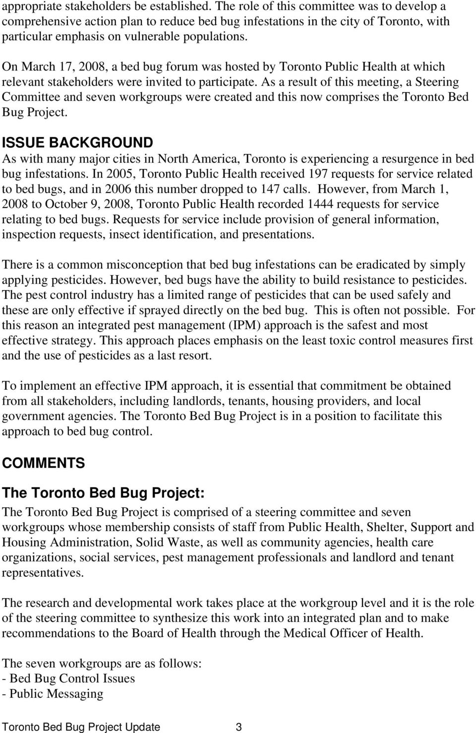 On March 17, 2008, a bed bug forum was hosted by Toronto Public Health at which relevant stakeholders were invited to participate.