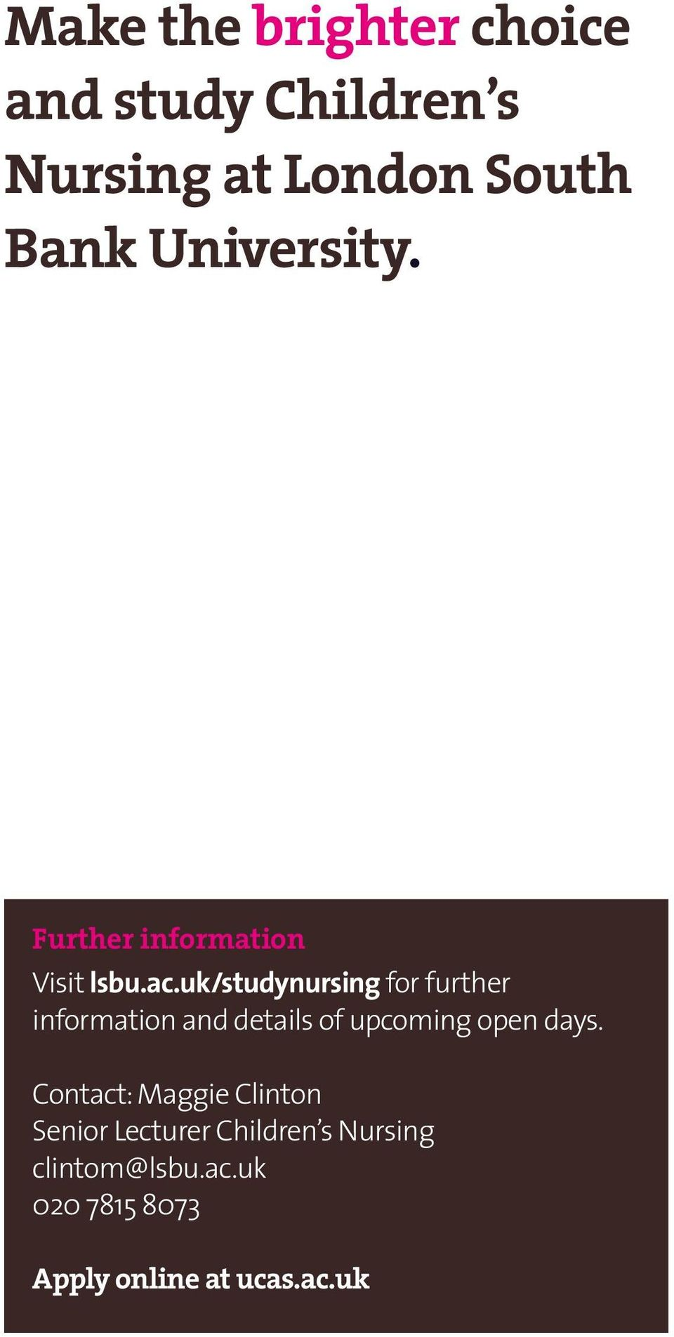 uk/studynursing for further information and details of upcoming open days.