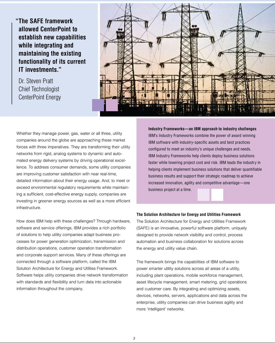 They are transforming their utility networks from rigid, analog systems to dynamic and automated energy delivery systems by driving operational excellence.