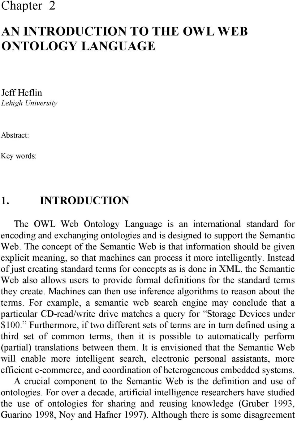 The concept of the Semantic Web is that information should be given explicit meaning, so that machines can process it more intelligently.