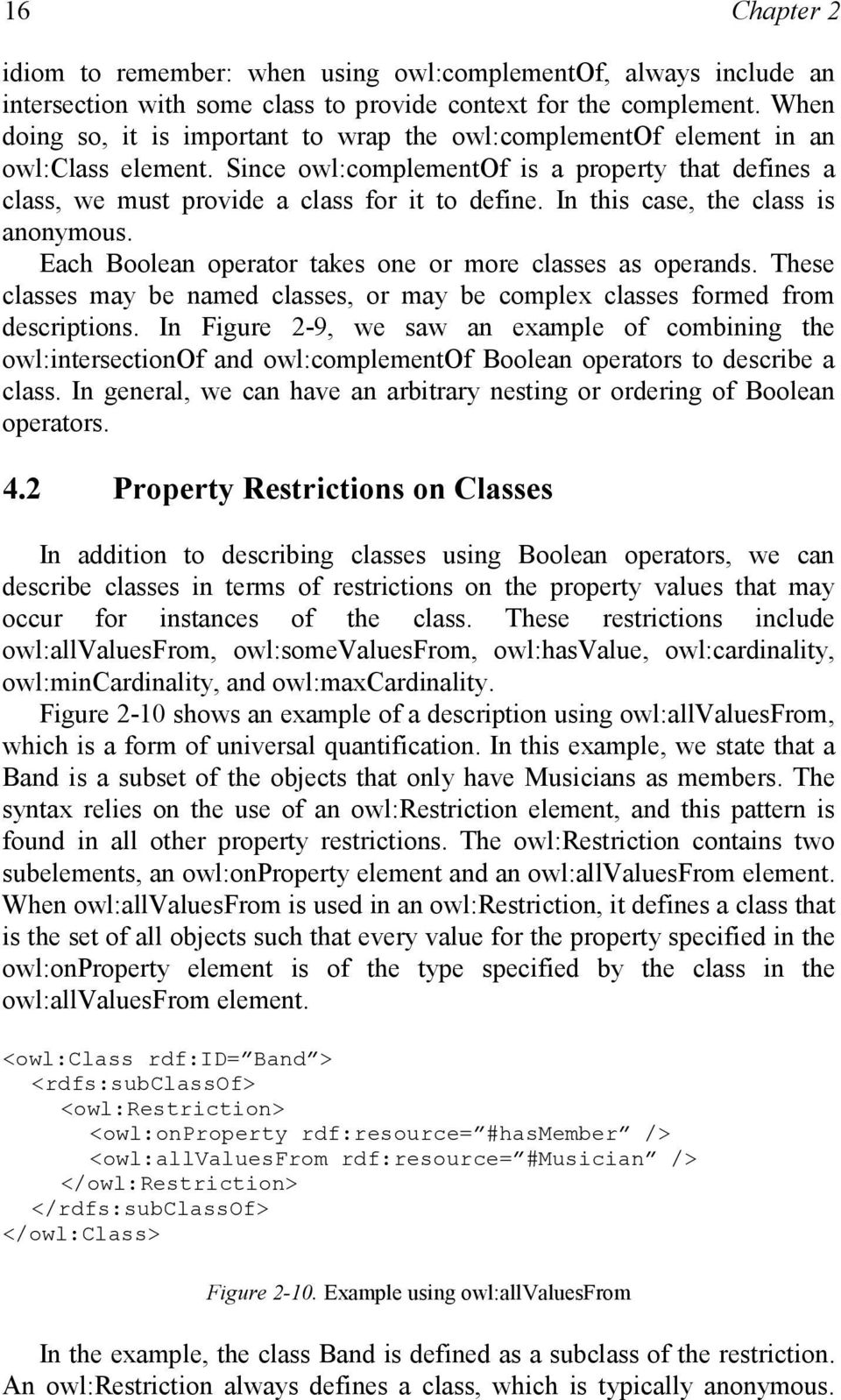 In this case, the class is anonymous. Each Boolean operator takes one or more classes as operands. These classes may be named classes, or may be complex classes formed from descriptions.