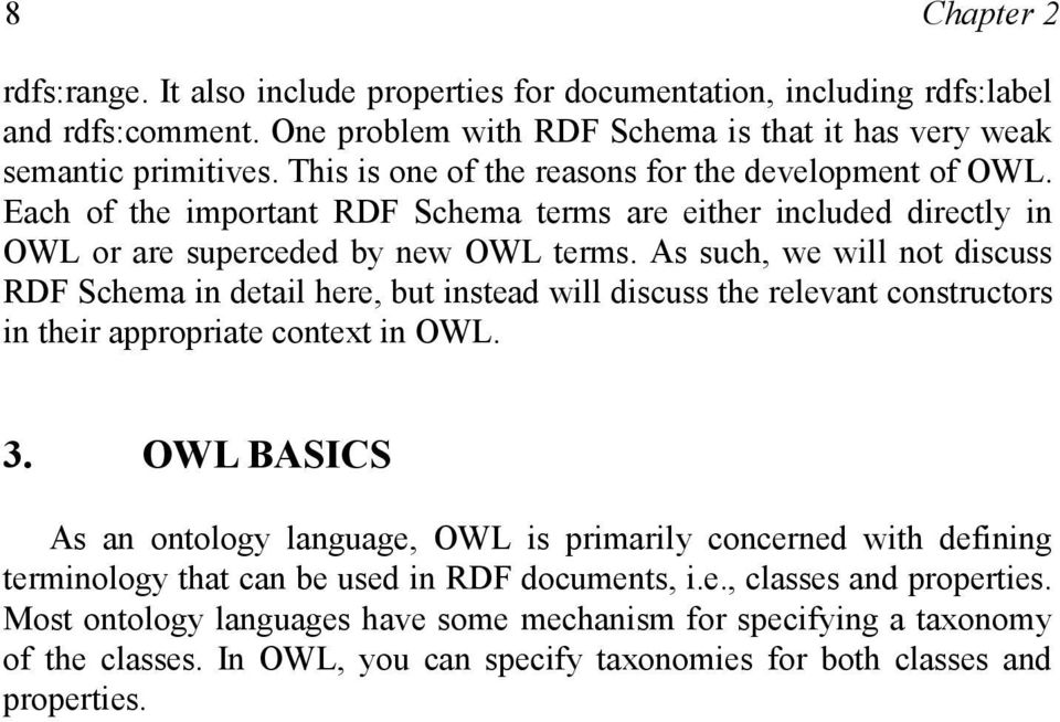 As such, we will not discuss RDF Schema in detail here, but instead will discuss the relevant constructors in their appropriate context in OWL. 3.