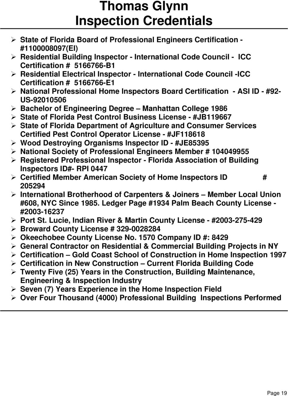 of Engineering Degree Manhattan College 1986 State of Florida Pest Control Business License - #JB119667 State of Florida Department of Agriculture and Consumer Services Certified Pest Control
