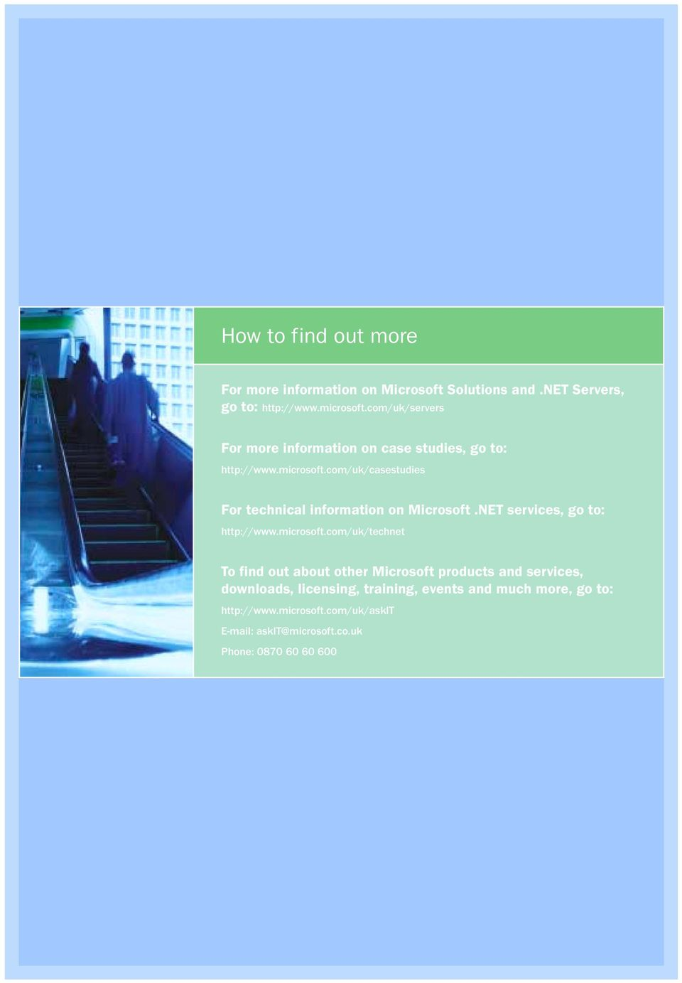 com/uk/casestudies For technical information on Microsoft.NET services, go to: http://www.microsoft.