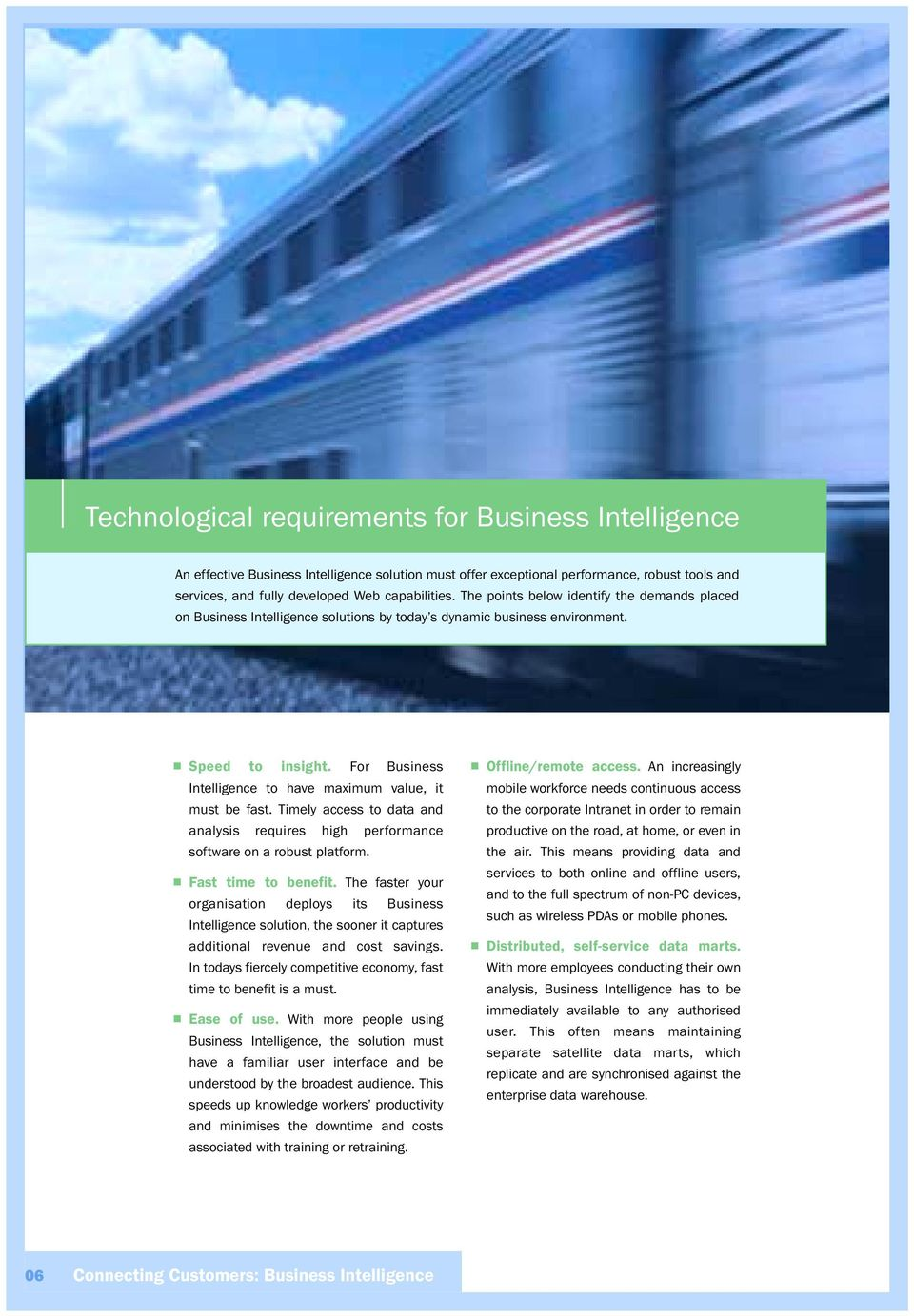 For Business Intelligence to have maximum value, it must be fast. Timely access to data and analysis requires high performance software on a robust platform. Fast time to benefit.