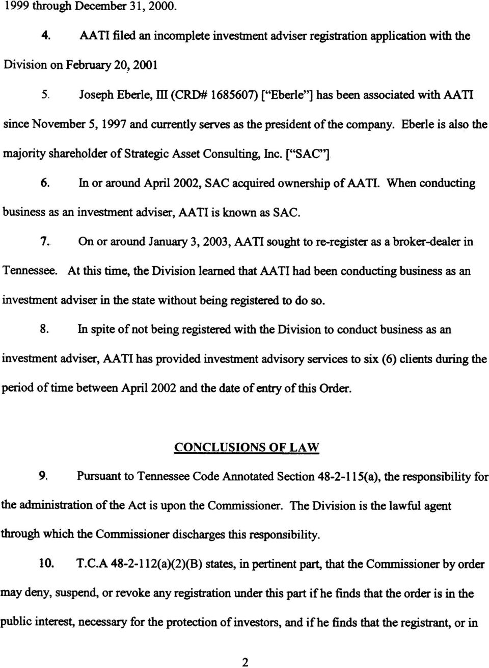 "Eberle is also the majority shareholder of Strategic Asset Consulting, Inc. [""SAC""] 6. In or around April 2002, SAC acquired ownership of AA TI."
