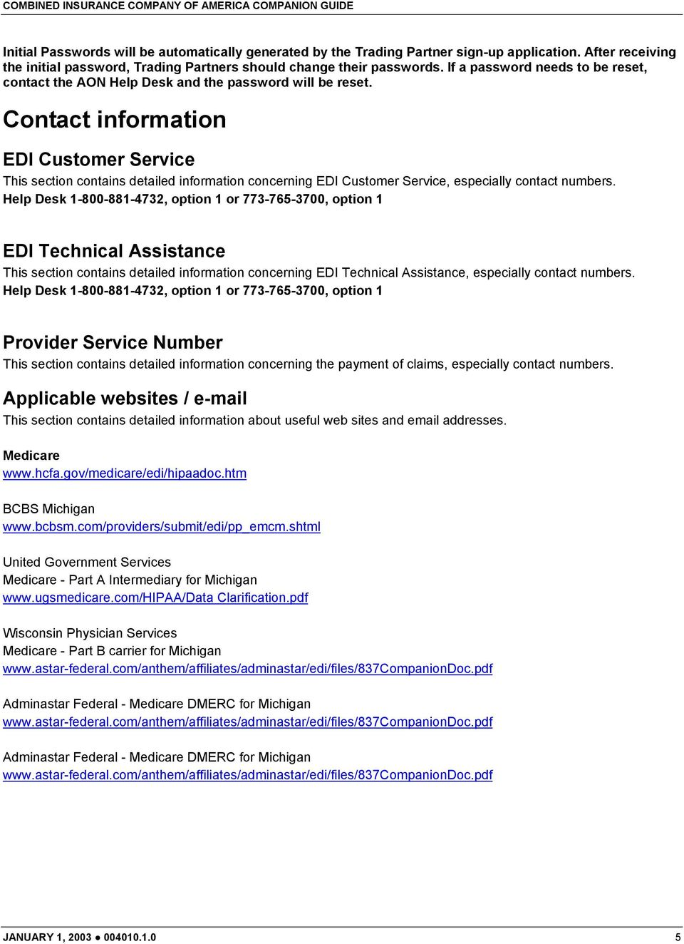 Contact information EDI Customer Service This section contains detailed information concerning EDI Customer Service, especially contact numbers.