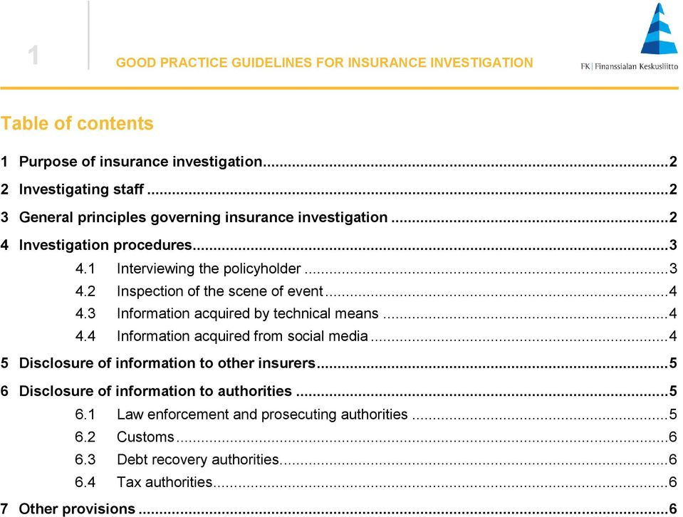 .. 4 4.3 Information acquired by technical means... 4 4.4 Information acquired from social media... 4 5 Disclosure of information to other insurers.