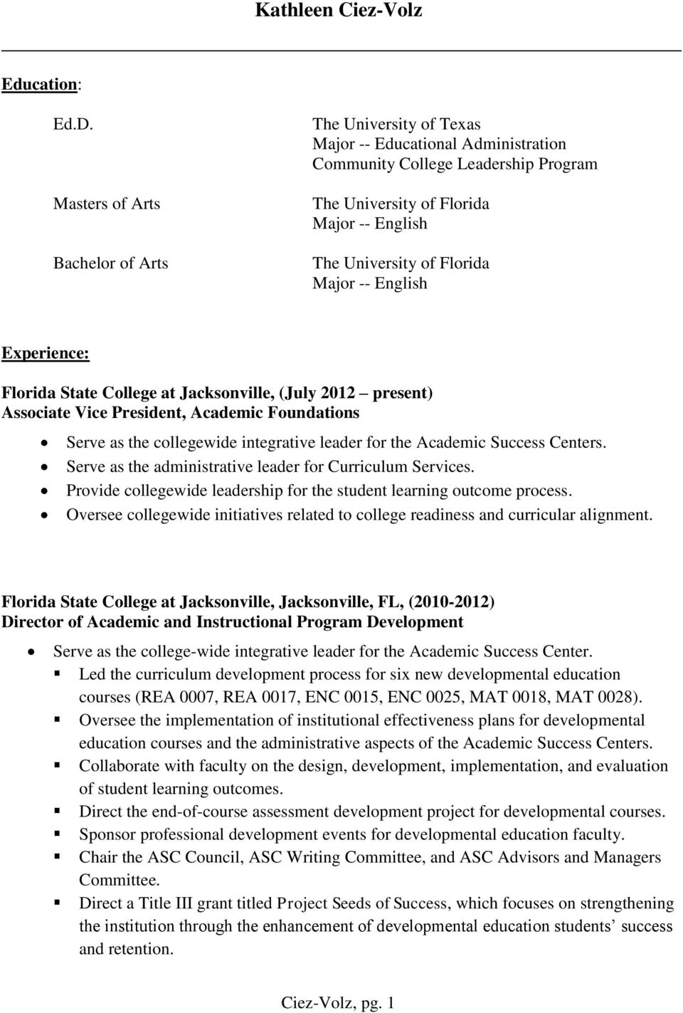 Major -- English Experience: Florida State College at Jacksonville, (July 2012 present) Associate Vice President, Academic Foundations Serve as the collegewide integrative leader for the Academic