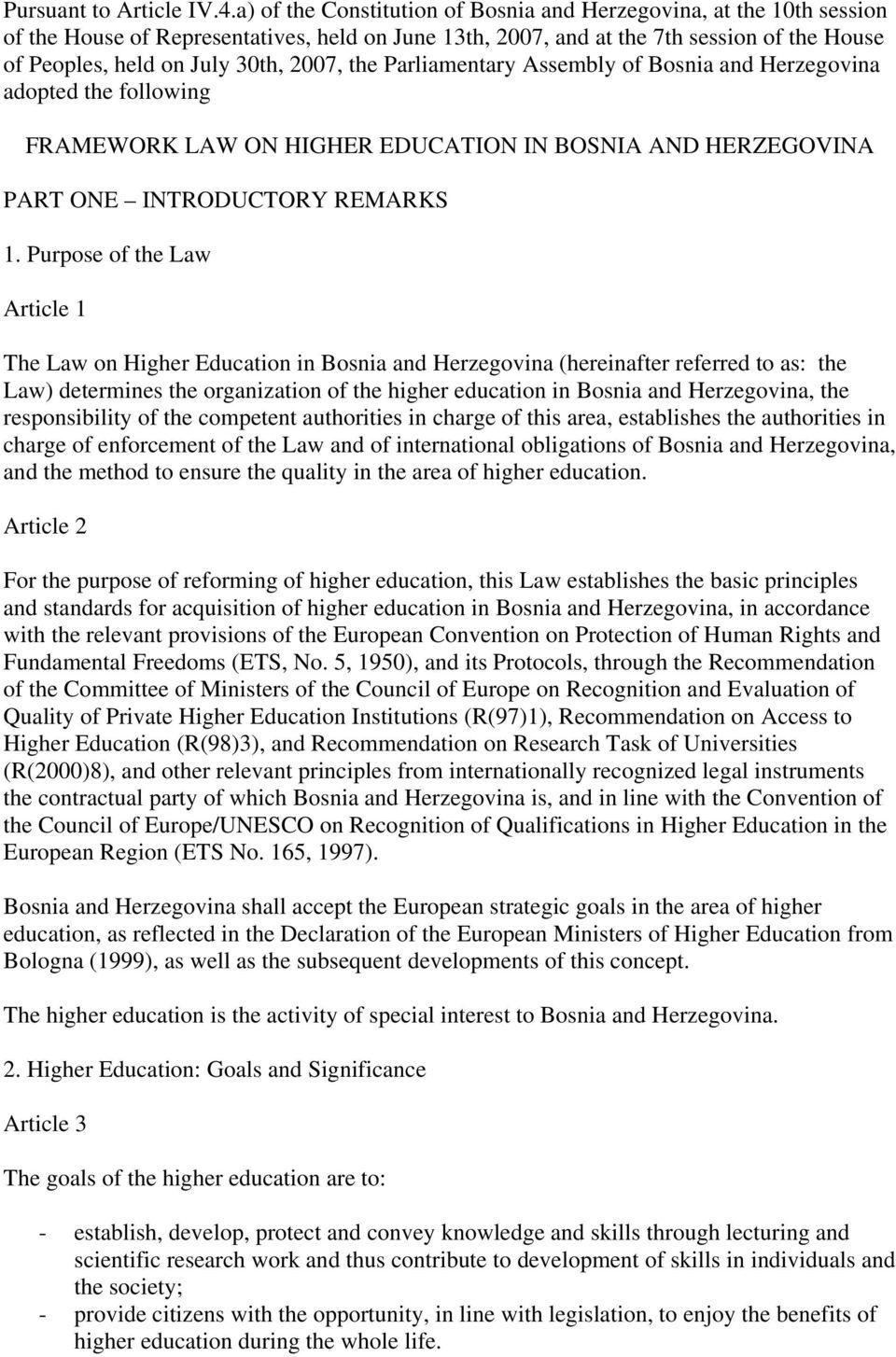 2007, the Parliamentary Assembly of Bosnia and Herzegovina adopted the following FRAMEWORK LAW ON HIGHER EDUCATION IN BOSNIA AND HERZEGOVINA PART ONE INTRODUCTORY REMARKS 1.